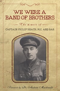 We Were a Band of Brothers: The Memoir of Captain Philip Heath