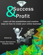 Success & Profit: Learn all the possibilities and creative ways on how to create your online business by Dusan Damnjanovic