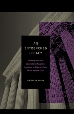 Book An Entrenched Legacy: How the New Deal Constitutional Revolution Continues to Shape the Role of the… by Patrick M. Garry