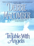 The Trouble with Angels by Debbie Macomber
