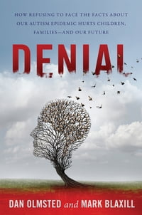 Denial: How Refusing to Face the Facts about Our Autism Epidemic Hurts Children, Families, and Our…