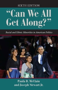 """""""Can We All Get Along?"""": Racial and Ethnic Minorities in American Politics"""