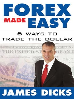Book Forex Made Easy: 6 Ways to Trade the Dollar by Dicks, James