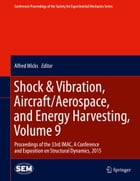 Shock & Vibration, Aircraft/Aerospace, and Energy Harvesting, Volume 9: Proceedings of the 33rd IMAC, A Conference and Exposition on Structural Dynami by Alfred Wicks