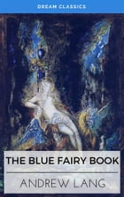 The Blue Fairy Book (Dream Classics) by Andrew Lang