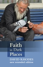 Faith in Dark Places by David Rhodes