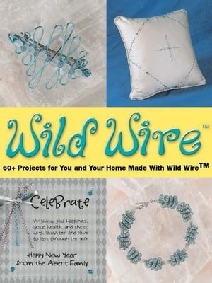 Wild Wire 60+ Projects for You and Your Home Made with Wild Wire