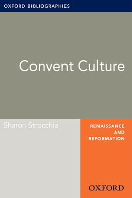 Book Convent Culture: Oxford Bibliographies Online Research Guide by Sharon Strocchia