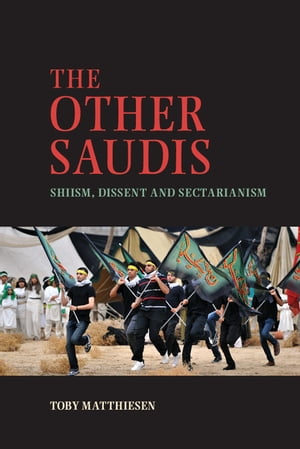 The Other Saudis Shiism,  Dissent and Sectarianism