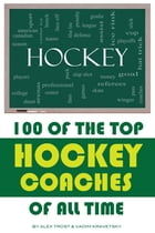 100 of the Top Hockey Coaches of All Time by alex trostanetskiy