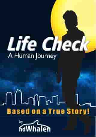 Life Check A Human Journey by H David Whalen