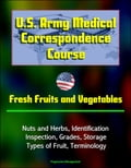 U.S. Army Medical Correspondence Course: Fresh Fruits and Vegetables, Nuts and Herbs, Identification, Inspection, Grades, Storage, Types of Fruit, Terminology 670f8fc1-6564-4507-8ffc-770663922b50