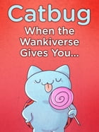 Catbug: When The Wankiverse Gives You… by Jason James Johnson