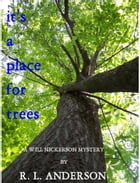 It's A Place For Trees: A Will Nickerson Mystery by R. L.  Anderson