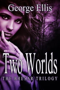 Two Worlds: The Bhesar Trilogy, #1