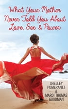 What Your Mother Never Told You About Love, Sex & Power: The Inner Power Process by Shelley Pomerantz