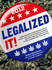 Legalized It!: Inside Colorado and Washington State's Historic Votes to End Marijuana Prohibition…