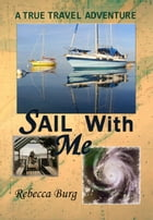 Sail With Me: A True Travel Adventure by Rebecca Burg