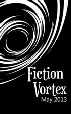 Fiction Vortex: May 2013 by Fiction Vortex