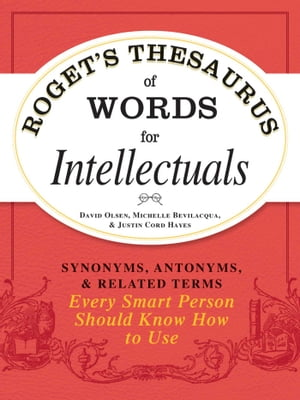 Roget's Thesaurus of Words for Intellectuals Synonyms,  Antonyms,  and Related Terms Every Smart Person Should Know How to Use
