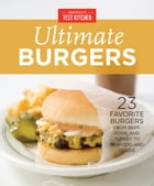 America's Test Kitchen Ultimate Burgers: 23 Favorite Burgers from Beef, Pork, and Turkey to Seafood and Veggie by America's Test Kitchen