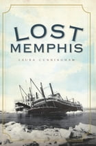 Lost Memphis by Laura Cunningham
