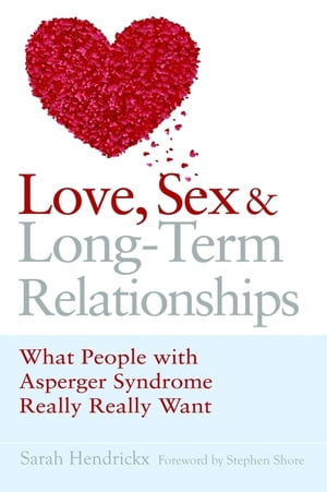 Love,  Sex and Long-Term Relationships What People with Asperger Syndrome Really Really Want