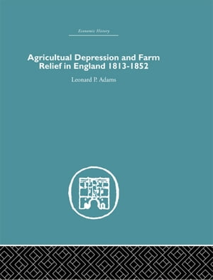 Agricultural Depression and Farm Relief in England 1813-1852