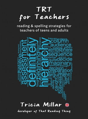 TRT for Teachers (UK) Reading and Spelling Strategies for Teachers of Teens and Adults