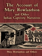 The Account of Mary Rowlandson and Other Indian Captivity Narratives by Mary Rowlandson