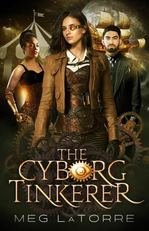 The Cyborg Tinkerer: The Curious Case of the Cyborg Circus, #1 by Meg LaTorre
