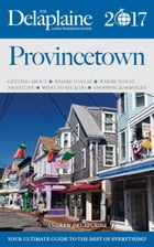 Provincetown - The Delaplaine 2017 Long Weekend Guide: Long Weekend Guides by Andrew Delaplaine