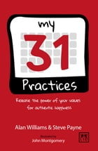 My 31 Practices: Release the power of your values for authentic happiness by Alan Williams