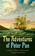The Adventures of Peter Pan – Complete 7 Book Collection with Original Illustrations: The Magic of Neverland: The Little White Bird, Peter Pan in Kens by J. M. Barrie