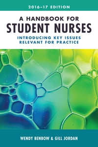 A Handbook for Student Nurses, 2016–17 edition: Introducing key issues relevant for practice