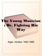 The Young Musician by Horatio Alger