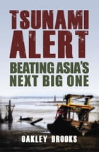 Tsunami Alert: Beating Asia's Next Big One by Oakley Brooks