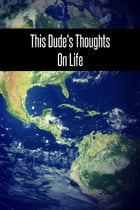 This Dude's Thoughts On Life by D.H. Castle