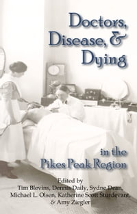 Doctors, Disease, and Dying in the Pikes Peak Region