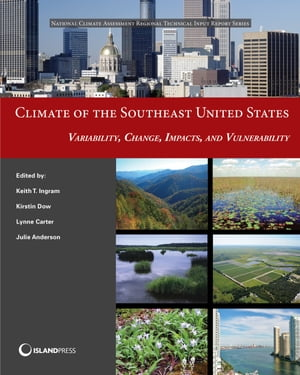 Climate of the Southeast United States: Variability, Change, Impacts, and Vulnerability by Keith Ingram