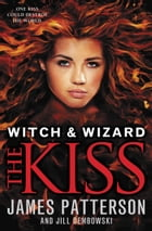 Witch & Wizard: The Kiss: FREE PREVIEW EDITION (The First 16 Chapters) by James Patterson