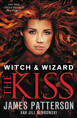 Book Witch & Wizard: The Kiss: FREE PREVIEW EDITION (The First 16 Chapters) by James Patterson