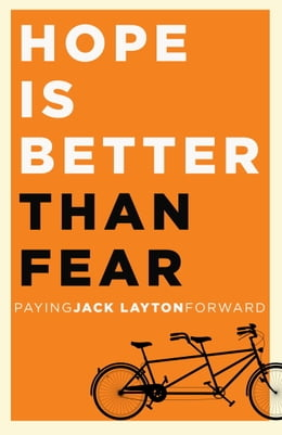 Book Hope Is Better Than Fear (e-book original): Paying Jack Layton Forward by Random House