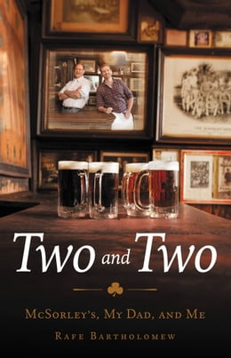 Book Two and Two: McSorley's, My Dad, and Me by Rafe Bartholomew