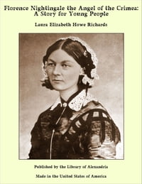 Florence Nightingale the Angel of the Crimea: A Story for Young People