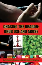Chasing The Dragon: Drug Use And Abuse by Dr. Budambula Valentine and Prof Budambula L.M Nancy