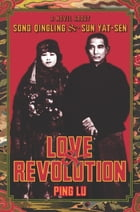 Love and Revolution: A Novel About Song Qingling and Sun Yat-sen by Ping Lu