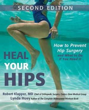 Heal Your Hips, Second Edition: How to Prevent Hip Surgery and What to Do If You Need It