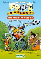 Les petits footmaniacs Bamboo Poche T2: Mes plus beaux gestes by Christophe Cazenove