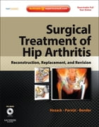 Surgical Treatment of Hip Arthritis: Reconstruction, Replacement, and Revision E-Book: Expert Consult - Online and Print by Benjamin Bender